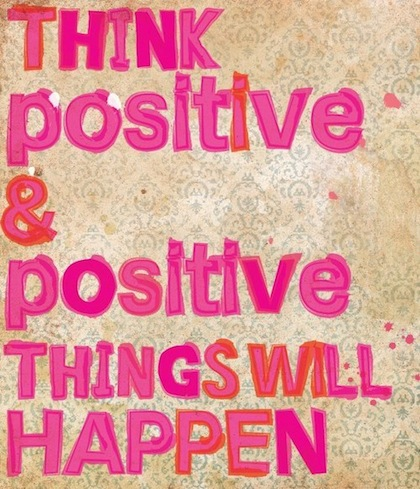 Think Positive And Positive Things Will Happen To You Florencestone